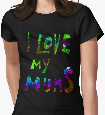 I love my mums (1) Womens Fitted T-Shirt