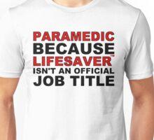 LifeSaver™ - Paramedic Because Life Saver Isn't a Job Title Unisex T-Shirt
