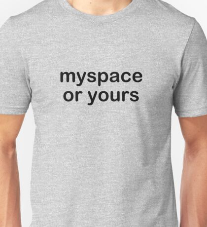 myspace or yours? Unisex T-Shirt
