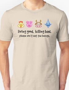 Living Good. Killing Bad. Please don't eat the beings. T-Shirt