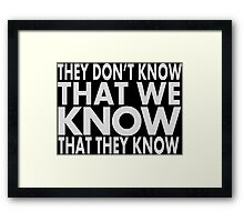 They don't know Framed Print