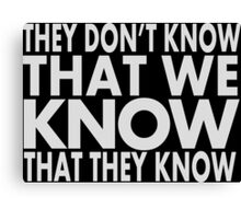 They don't know Canvas Print
