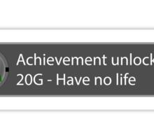 Achievement Unlocked - 20G Have no life Sticker