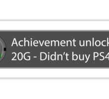 Achievement Unlocked - 20G Didn't buy PS4 Sticker