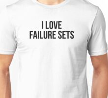 I LOVE FAILURE SETS Unisex T-Shirt