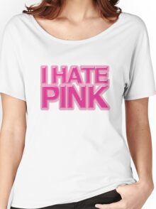 I HATE PINK Women's Relaxed Fit T-Shirt