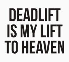 DEADLIFT IS MY LIFT TO HEAVEN by Musclemaniac