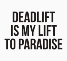 DEADLIFT IS MY LIFT TO PARADISE by Musclemaniac