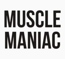 MUSCLE MANIAC by Musclemaniac
