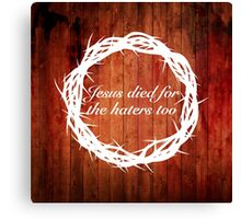 Jesus loves haters (traditional) Canvas Print