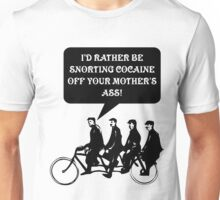 I'd rather be snorting cocaine of your mother's ass! Unisex T-Shirt
