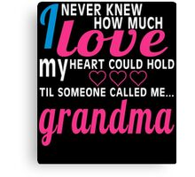 i never new how much i love my heart could hold til someone called me grandma Canvas Print
