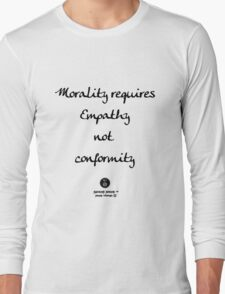 Morality requires Empathy Long Sleeve T-Shirt