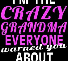 i'm the crazy grandma everyone warned you about by teeshoppy