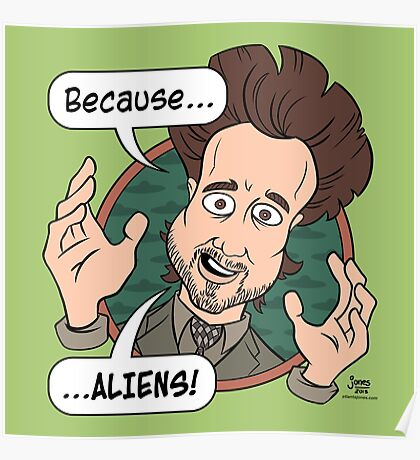 Ancient Aliens Guy. Because... Aliens Poster