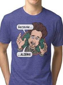 Ancient Aliens Guy. Because... Aliens Tri-blend T-Shirt