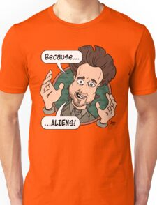 Ancient Aliens Guy. Because... Aliens Unisex T-Shirt