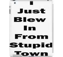I Just Blew In From Stupid Town iPad Case/Skin