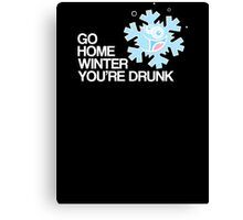 Go home winter you're DRUNK! Canvas Print
