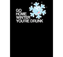 Go home winter you're DRUNK! Photographic Print