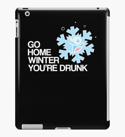 Go home winter you're DRUNK! iPad Case/Skin