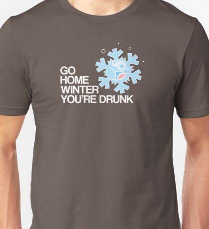 Go home winter you're DRUNK! Unisex T-Shirt