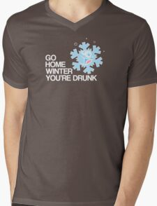 Go home winter you're DRUNK! Mens V-Neck T-Shirt