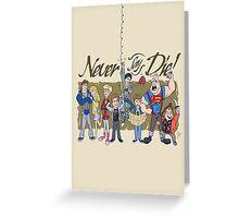 Never Say Die! Greeting Card