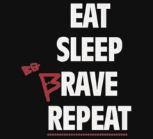 Eat, Sleep, Be Brave, Repeat by CirqueSprite
