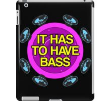 It has to have bass iPad Case/Skin