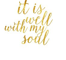 Gold Foil It Is Well With My Soul by Alyssa  Clark