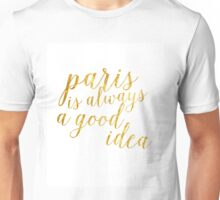 Gold Foil Paris Is Always A Good Idea Unisex T-Shirt