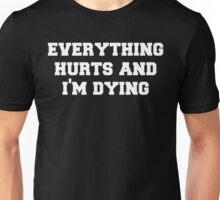 Everything Hurts and Im Dying Unisex T-Shirt