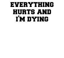 Everything Hurts and Im Dying Photographic Print