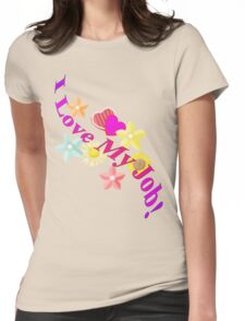I Love My Job! T-Shirt