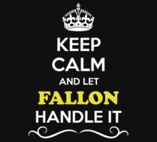 Keep Calm and Let FALLON Handle it by gradyhardy