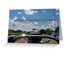 Baby, we were born to run... Greeting Card