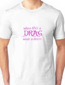 When Life's A Drag Wear A Dress On July 16th Unisex T-Shirt