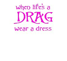 When Life's A Drag Wear A Dress On July 16th Photographic Print