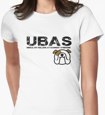 { bulldog love - UBAS = unhealthy bulldog attachment syndrome } Womens Fitted T-Shirt