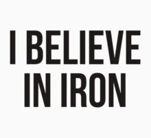 I BELIEVE IN IRON T-Shirt