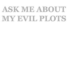 Ask me About my Evil Plots by sparklepoland