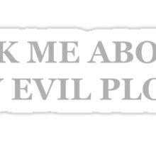 Ask me About my Evil Plots Sticker