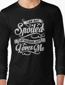 I Am Not Spoiled, My Husband Just Loves Me - Tshirts,Tanks & Hoodies Long Sleeve T-Shirt