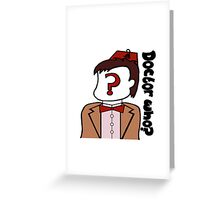 Doctor Who??? Greeting Card