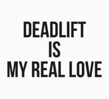 DEADLIFT IS MY REAL LOVE by Musclemaniac