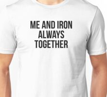 ME AND IRON ALWAYS TOGETHER Unisex T-Shirt