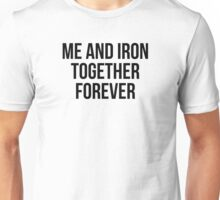 ME AND IRON TOGETHER FOREVER Unisex T-Shirt