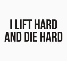 I LIFT HARD AND DIE HARD by Musclemaniac