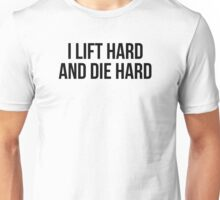 I LIFT HARD AND DIE HARD Unisex T-Shirt